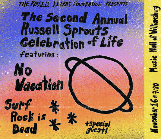 "Blue and Orange poster with the text ""The Russell Effros Foundation Presents the second annual russell sprouts celebration of life featuring No Vacation"" and a minimalist drawn image of saturn"